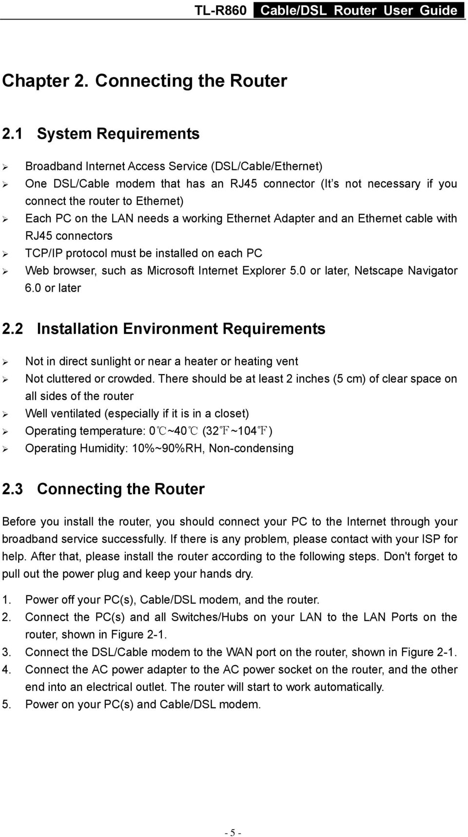 LAN needs a working Ethernet Adapter and an Ethernet cable with RJ45 connectors TCP/IP protocol must be installed on each PC Web browser, such as Microsoft Internet Explorer 5.