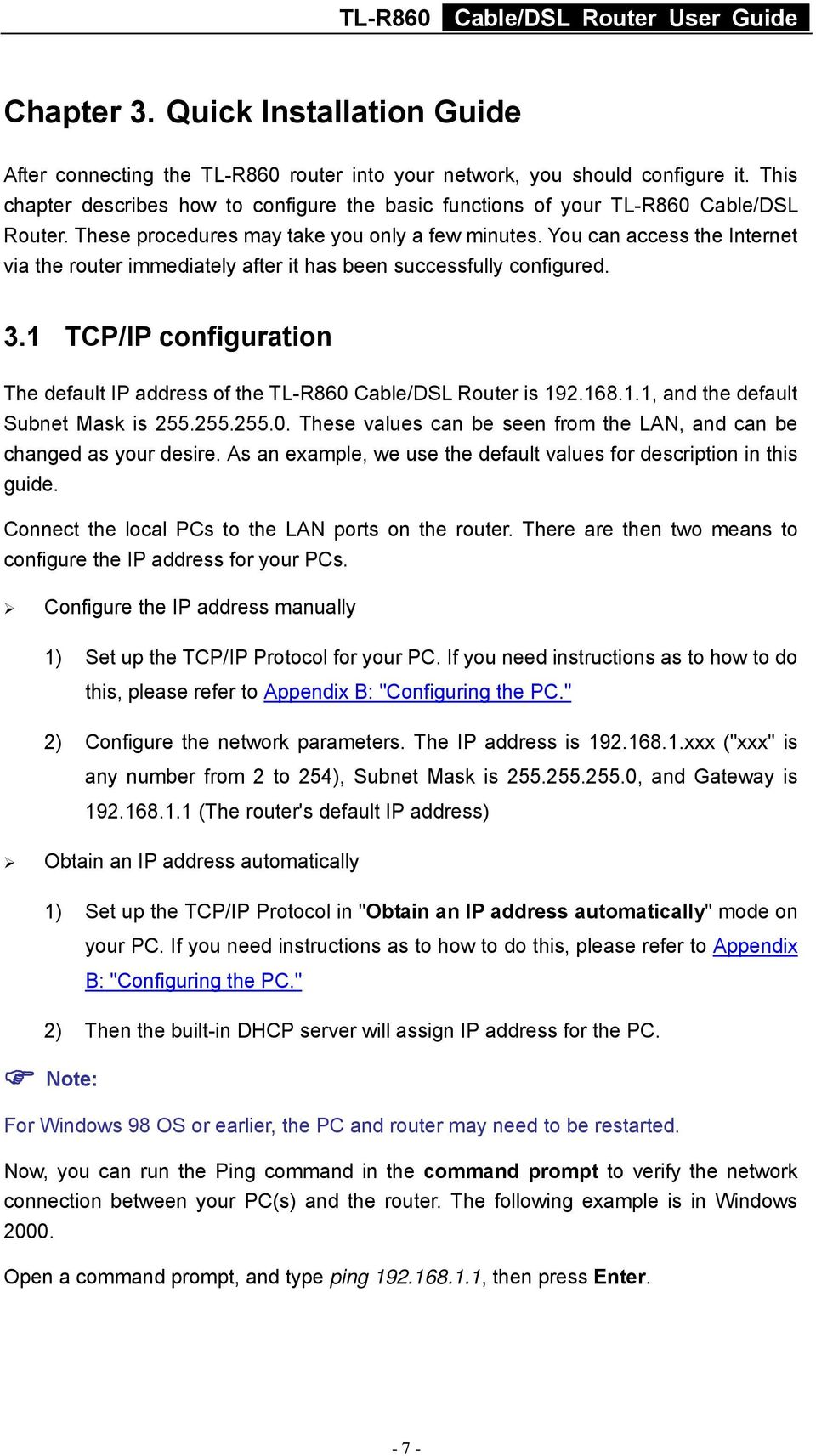 You can access the Internet via the router immediately after it has been successfully configured. 3.1 TCP/IP configuration The default IP address of the TL-R860 Cable/DSL Router is 192.168.1.1, and the default Subnet Mask is 255.