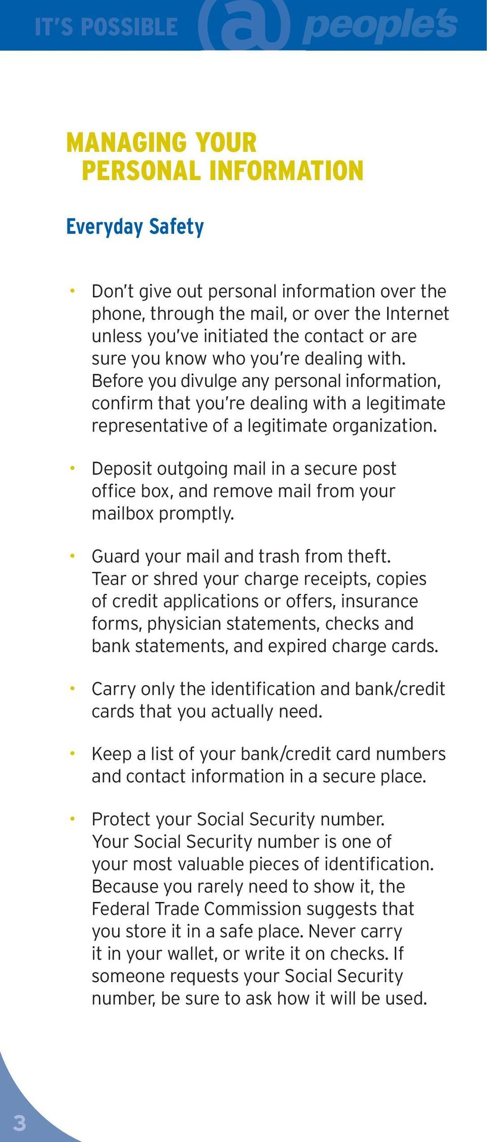 Deposit outgoing mail in a secure post office box, and remove mail from your mailbox promptly. Guard your mail and trash from theft.