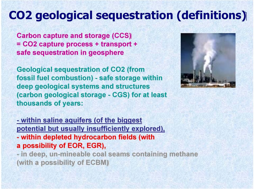 geological storage - CGS) for at least thousands of years: - within saline aquifers (of the biggest potential but usually insufficiently