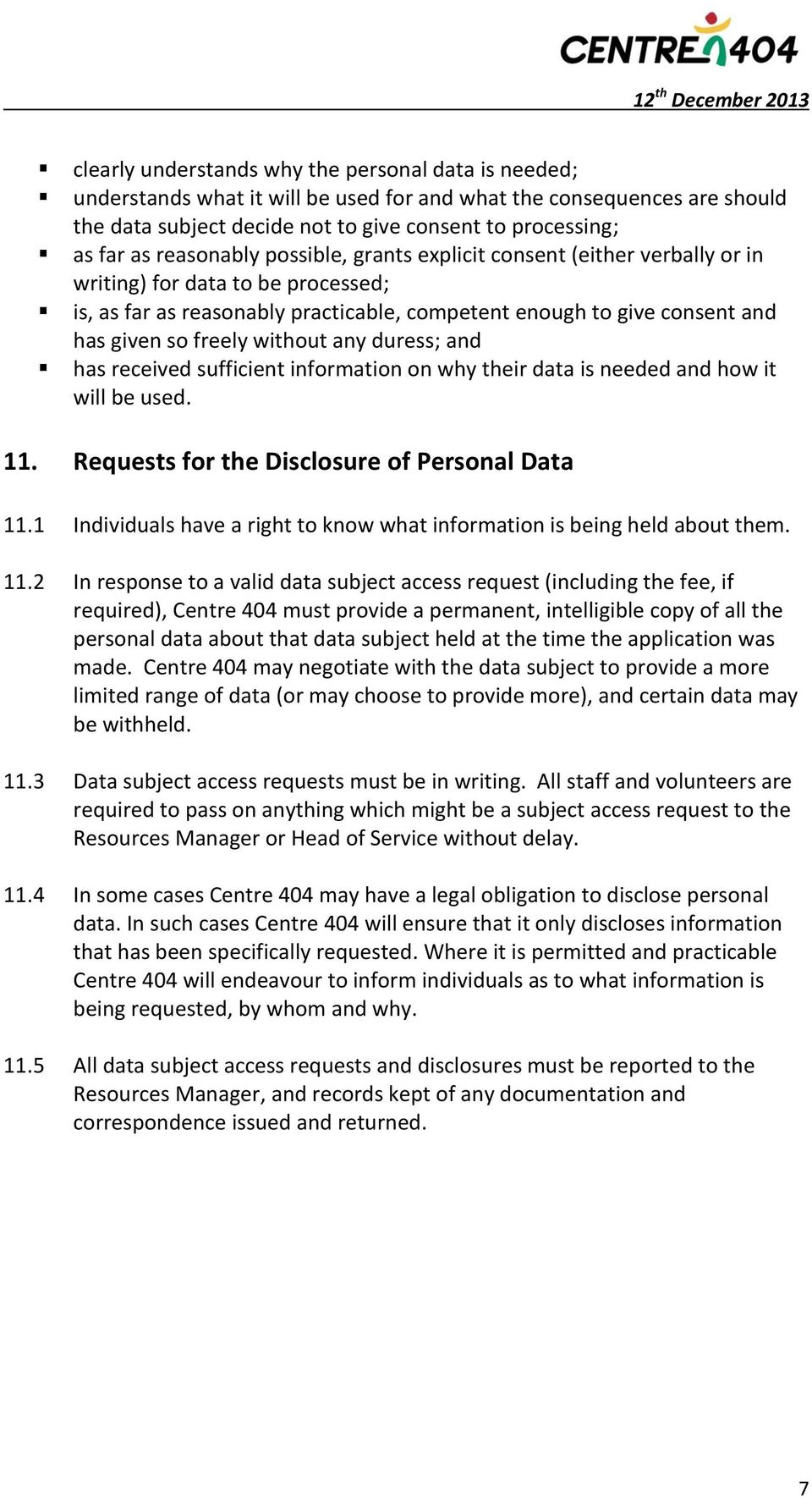without any duress; and has received sufficient information on why their data is needed and how it will be used. 11. Requests for the Disclosure of Personal Data 11.