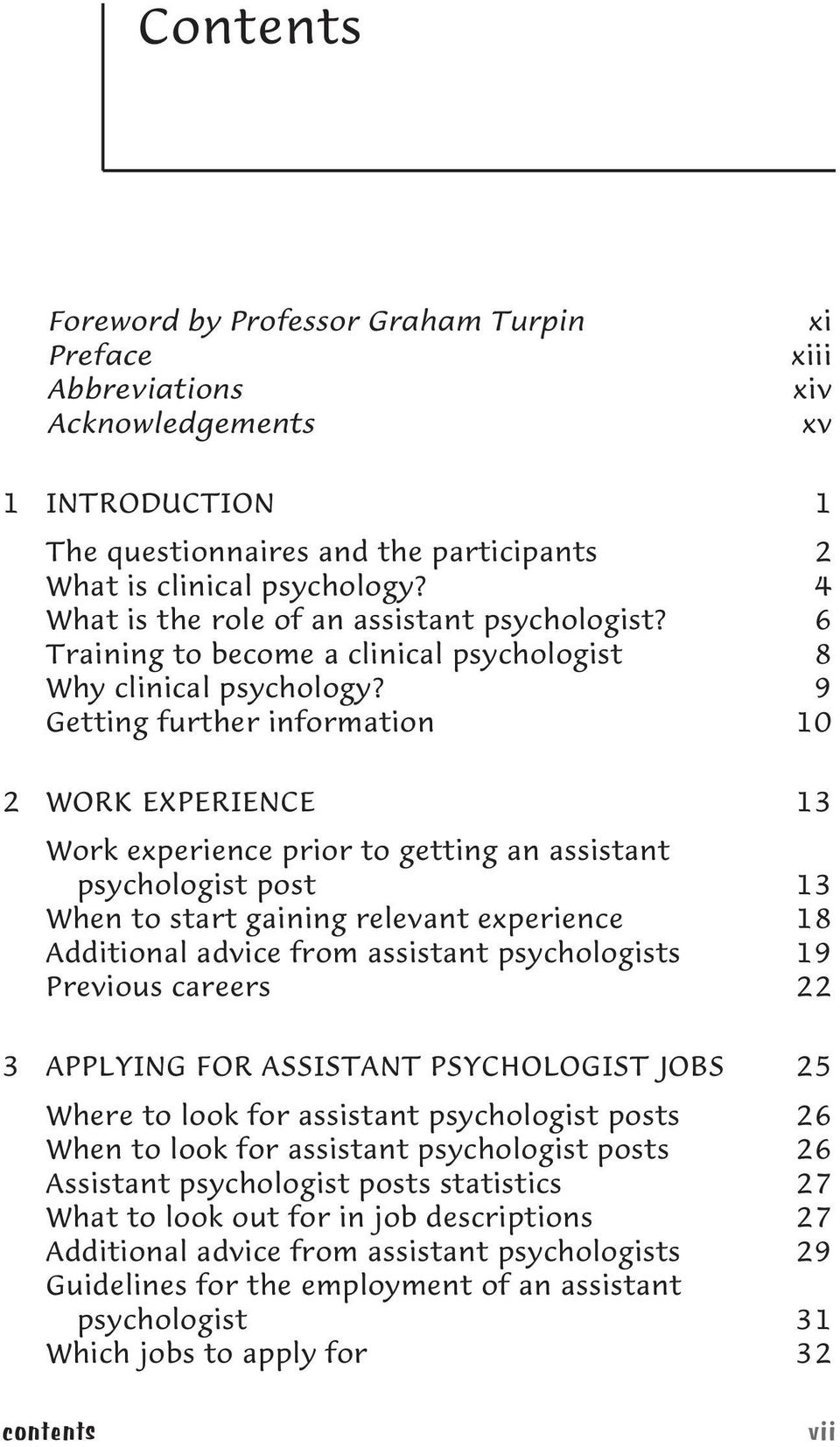 9 Getting further information 10 2 WORK EXPERIENCE 13 Work experience prior to getting an assistant psychologist post 13 When to start gaining relevant experience 18 Additional advice from assistant