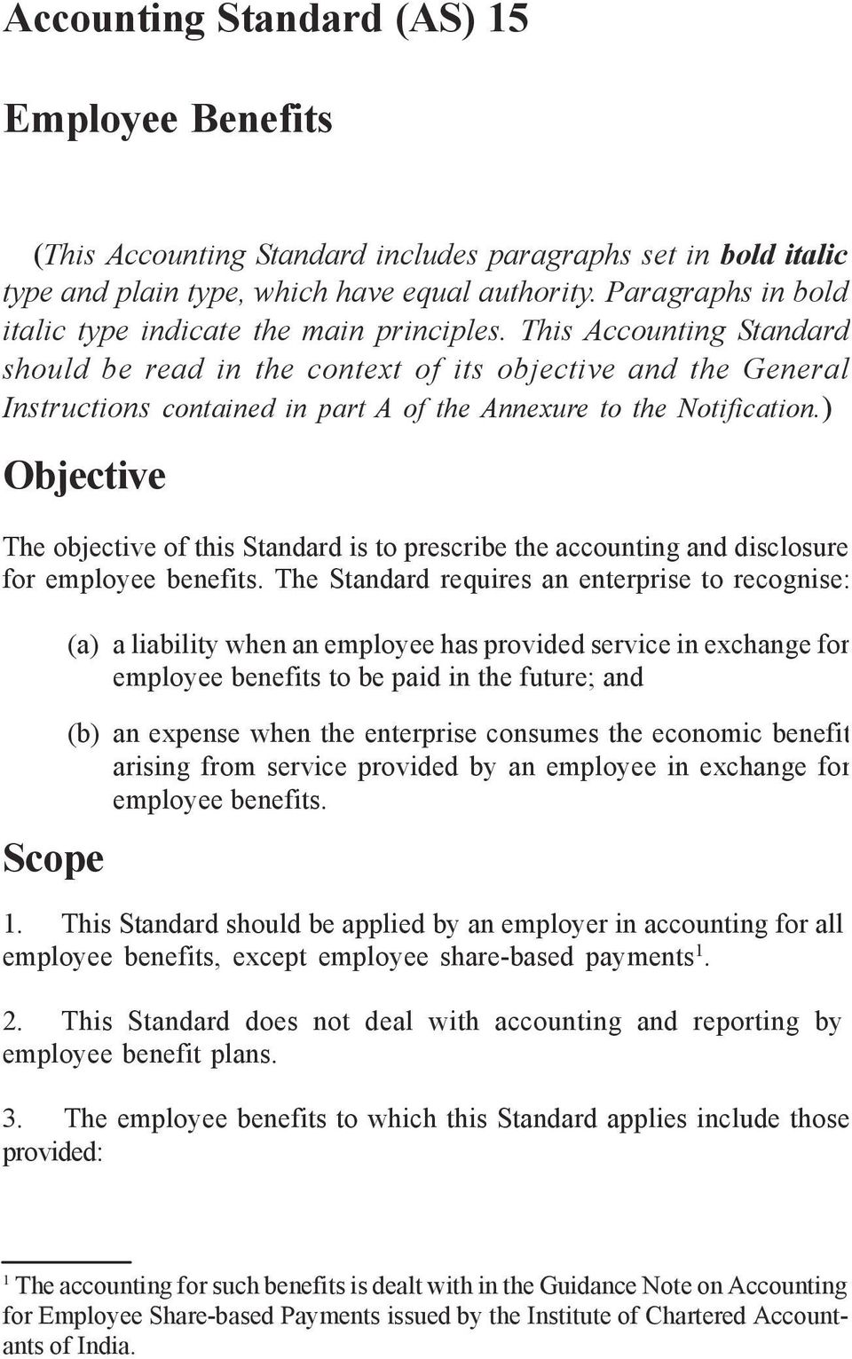 This Accounting Standard should be read in the context of its objective and the General Instructions contained in part A of the Annexure to the Notification.