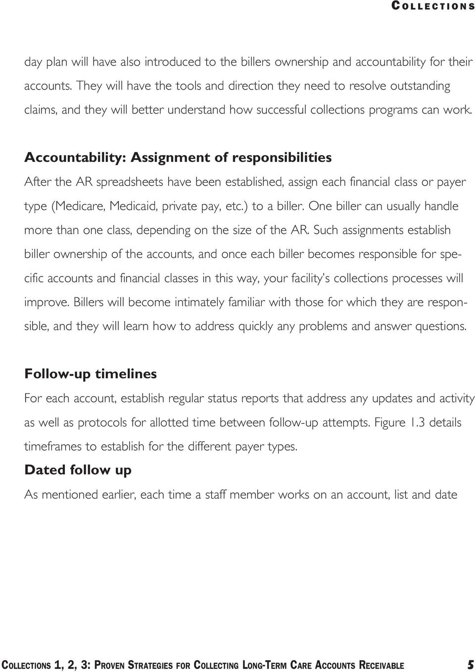 Accountability: Assignment of responsibilities After the AR spreadsheets have been established, assign each financial class or payer type (Medicare, Medicaid, private pay, etc.) to a biller.