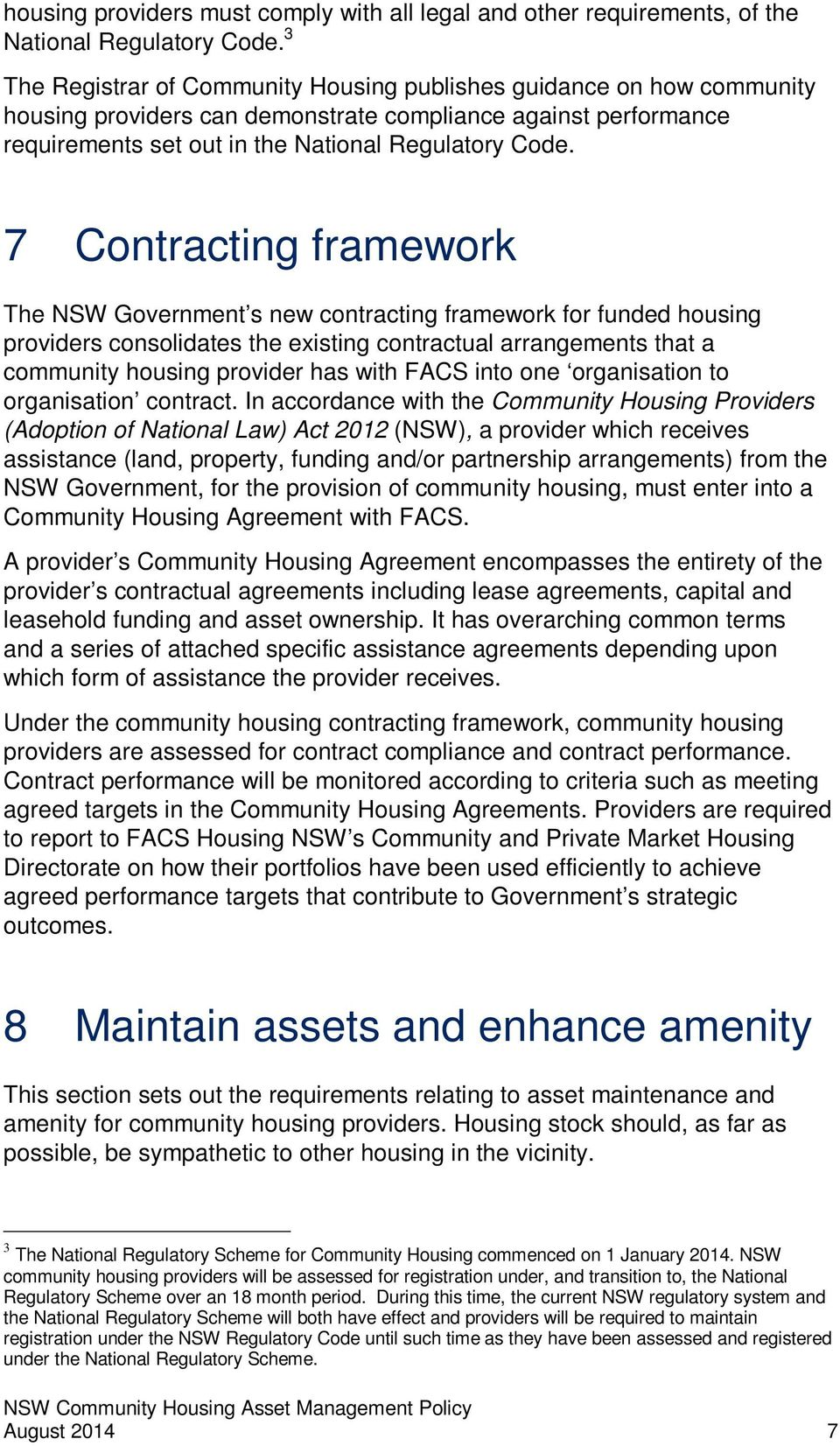7 Contracting framework The NSW Government s new contracting framework for funded housing providers consolidates the existing contractual arrangements that a community housing provider has with FACS