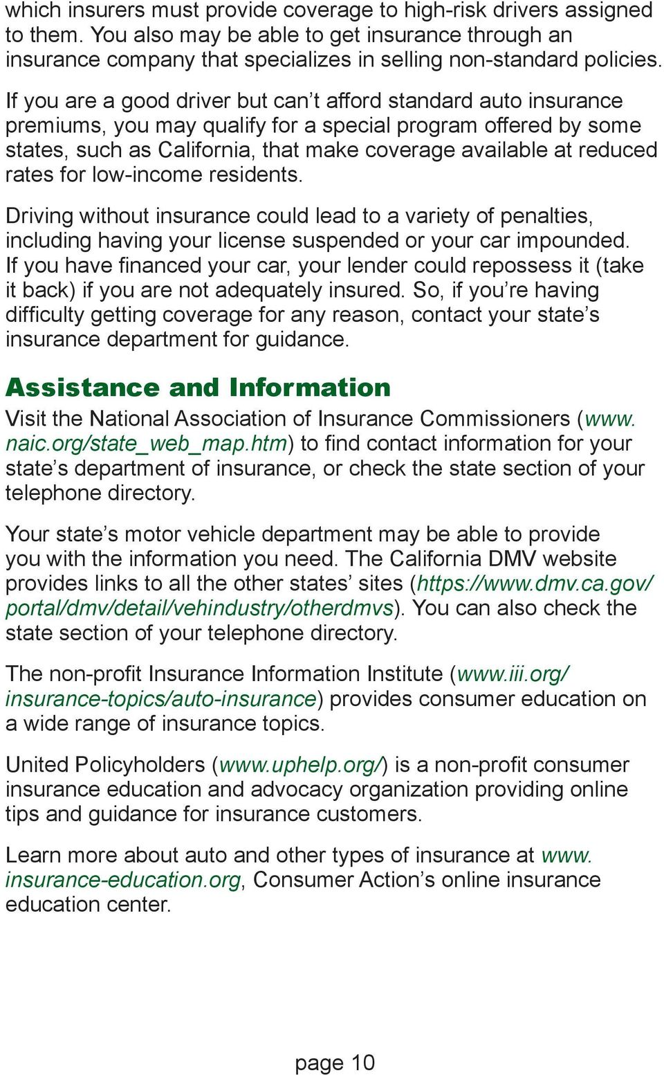 rates for low-income residents. Driving without insurance could lead to a variety of penalties, including having your license suspended or your car impounded.