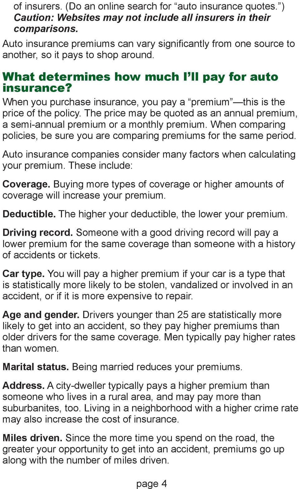 When you purchase insurance, you pay a premium this is the price of the policy. The price may be quoted as an annual premium, a semi-annual premium or a monthly premium.