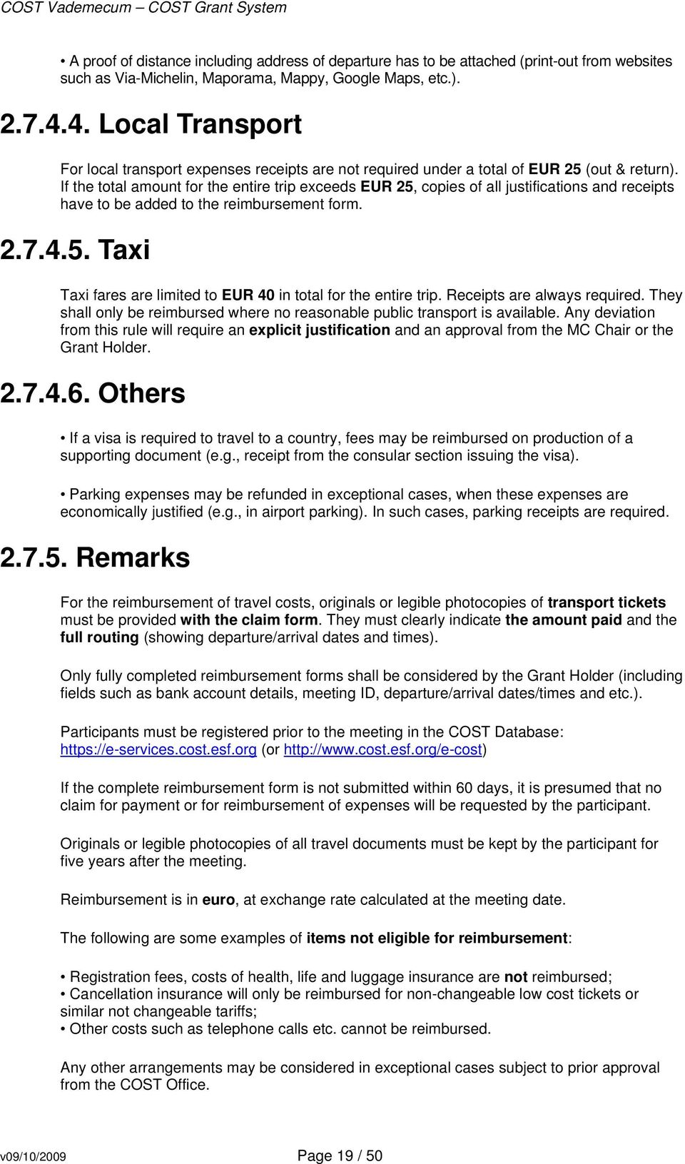 If the total amount for the entire trip exceeds EUR 25, copies of all justifications and receipts have to be added to the reimbursement form. 2.7.4.5. Taxi Taxi fares are limited to EUR 40 in total for the entire trip.