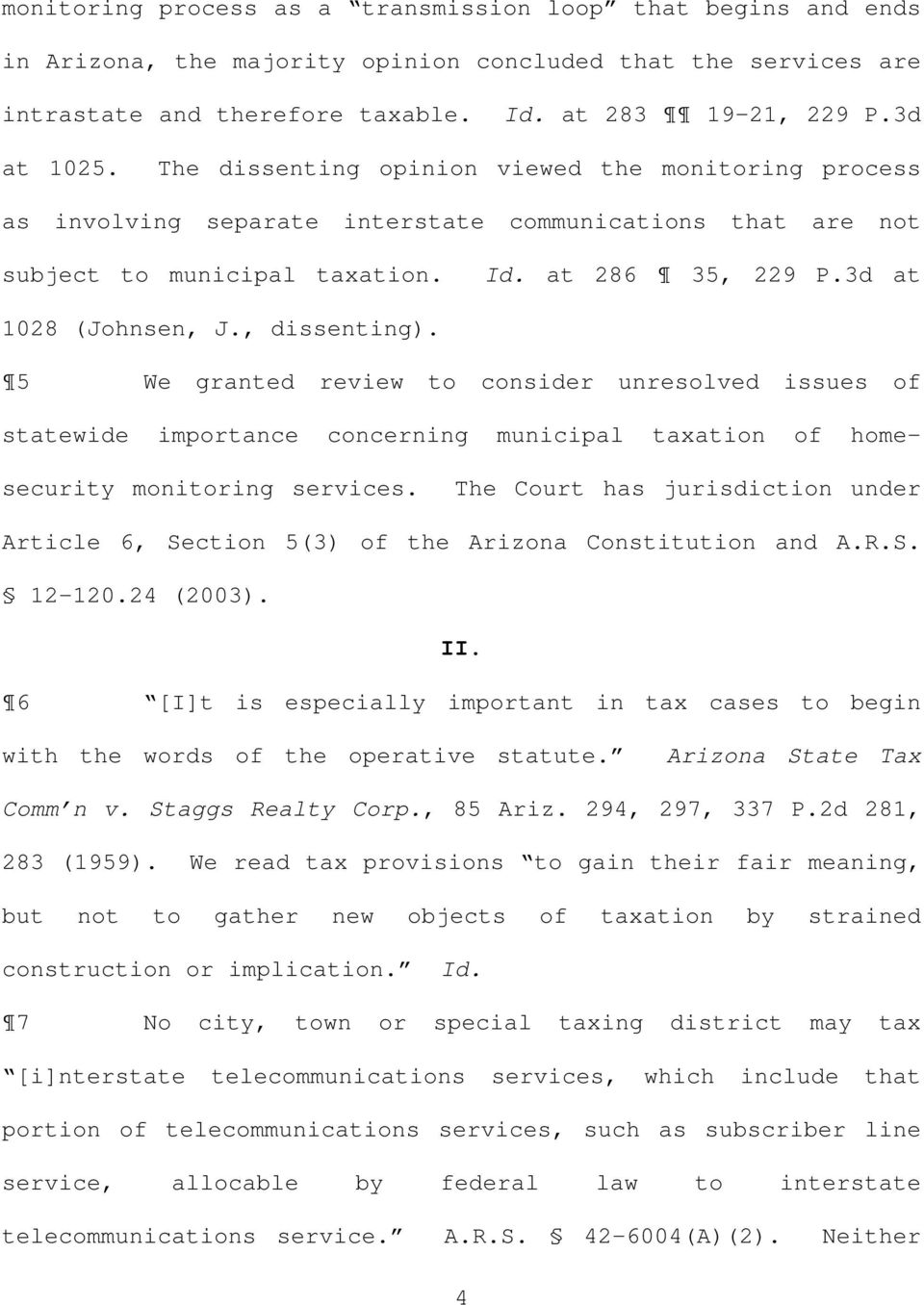 , dissenting). 5 We granted review to consider unresolved issues of statewide importance concerning municipal taxation of homesecurity monitoring services.