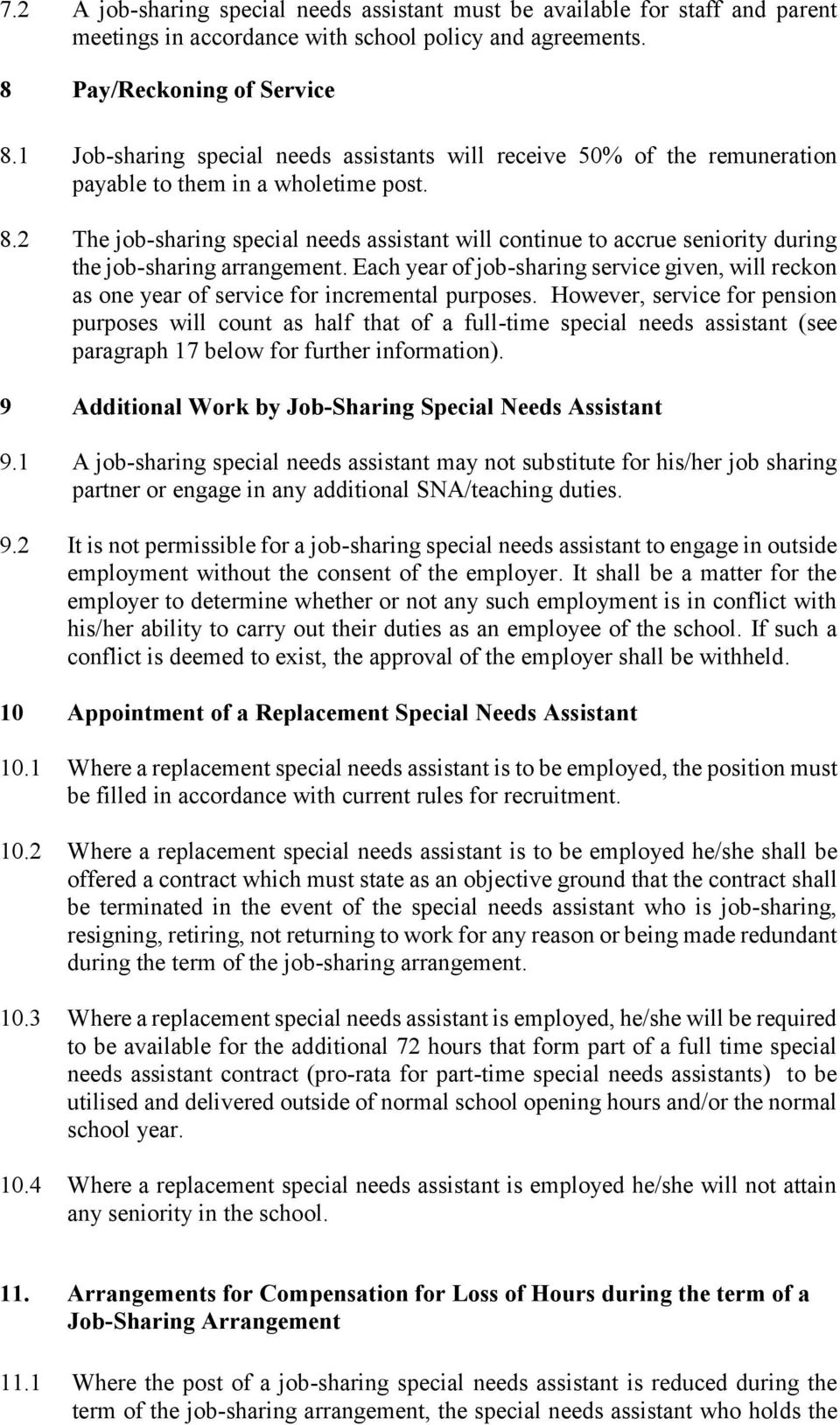 2 The job-sharing special needs assistant will continue to accrue seniority during the job-sharing arrangement.