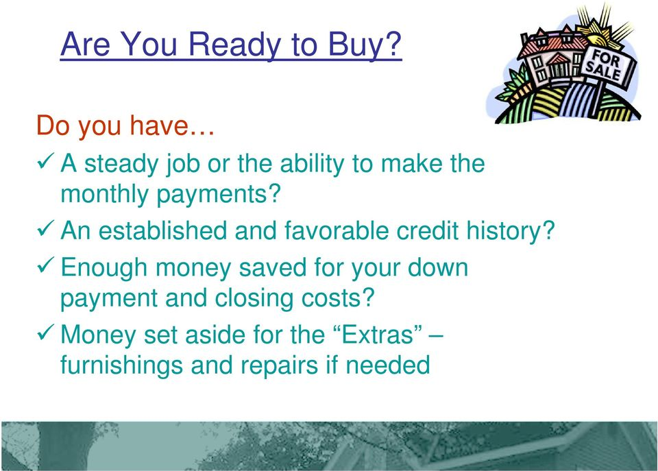 payments? An established and favorable credit history?