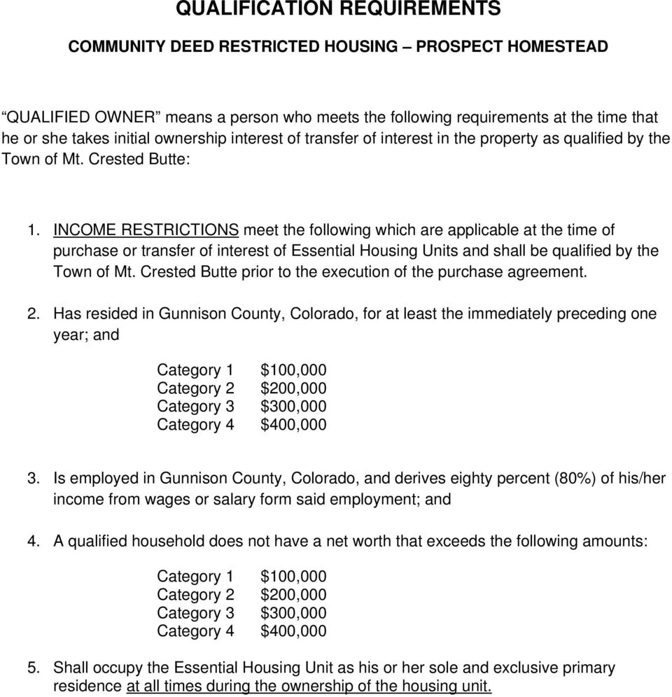 INCOME RESTRICTIONS meet the following which are applicable at the time of purchase or transfer of interest of Essential Housing Units and shall be qualified by the Town of Mt.