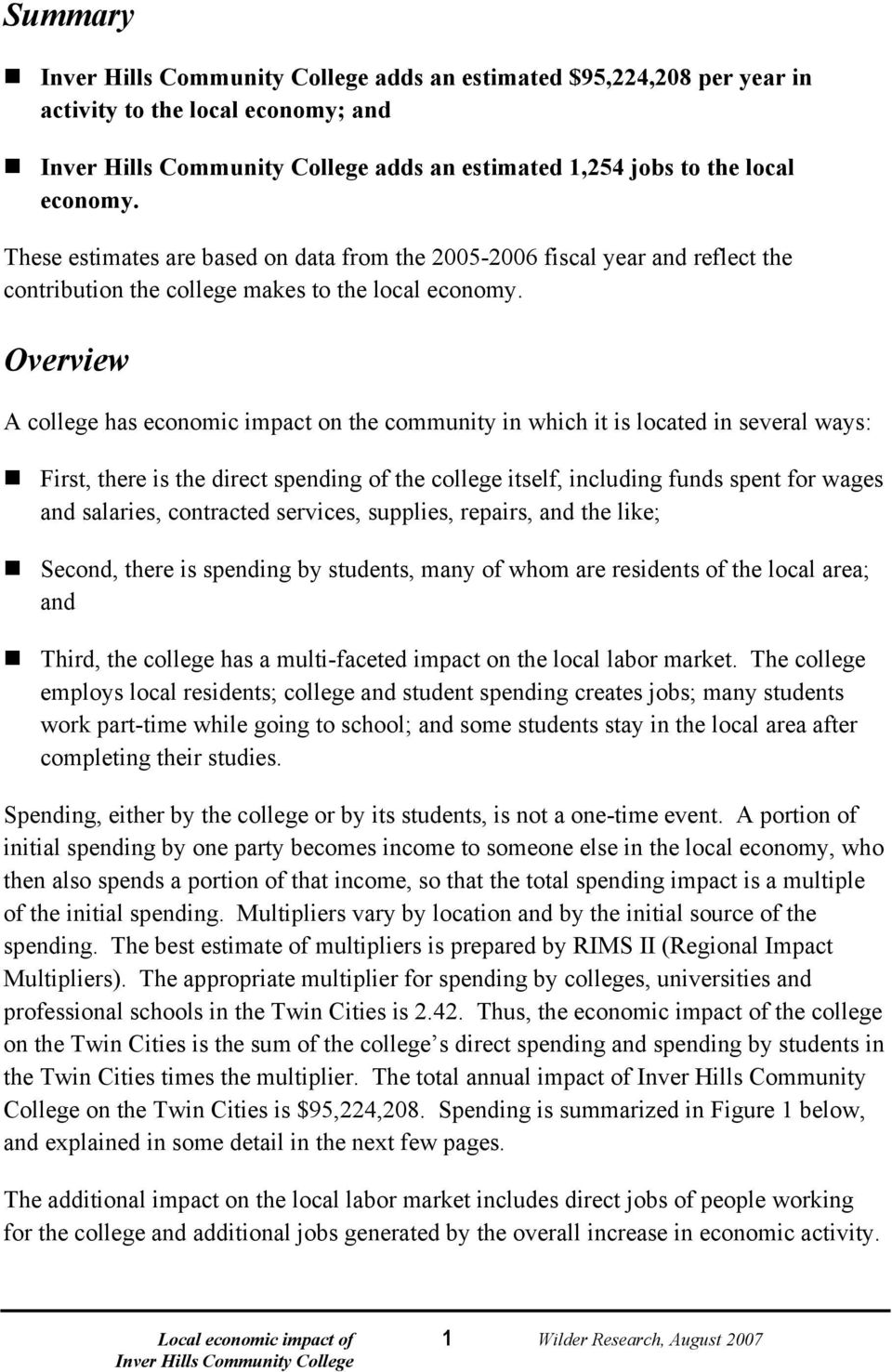 Overview A college has economic impact on the community in which it is located in several ways: First, there is the direct spending of the college itself, including funds spent for wages and