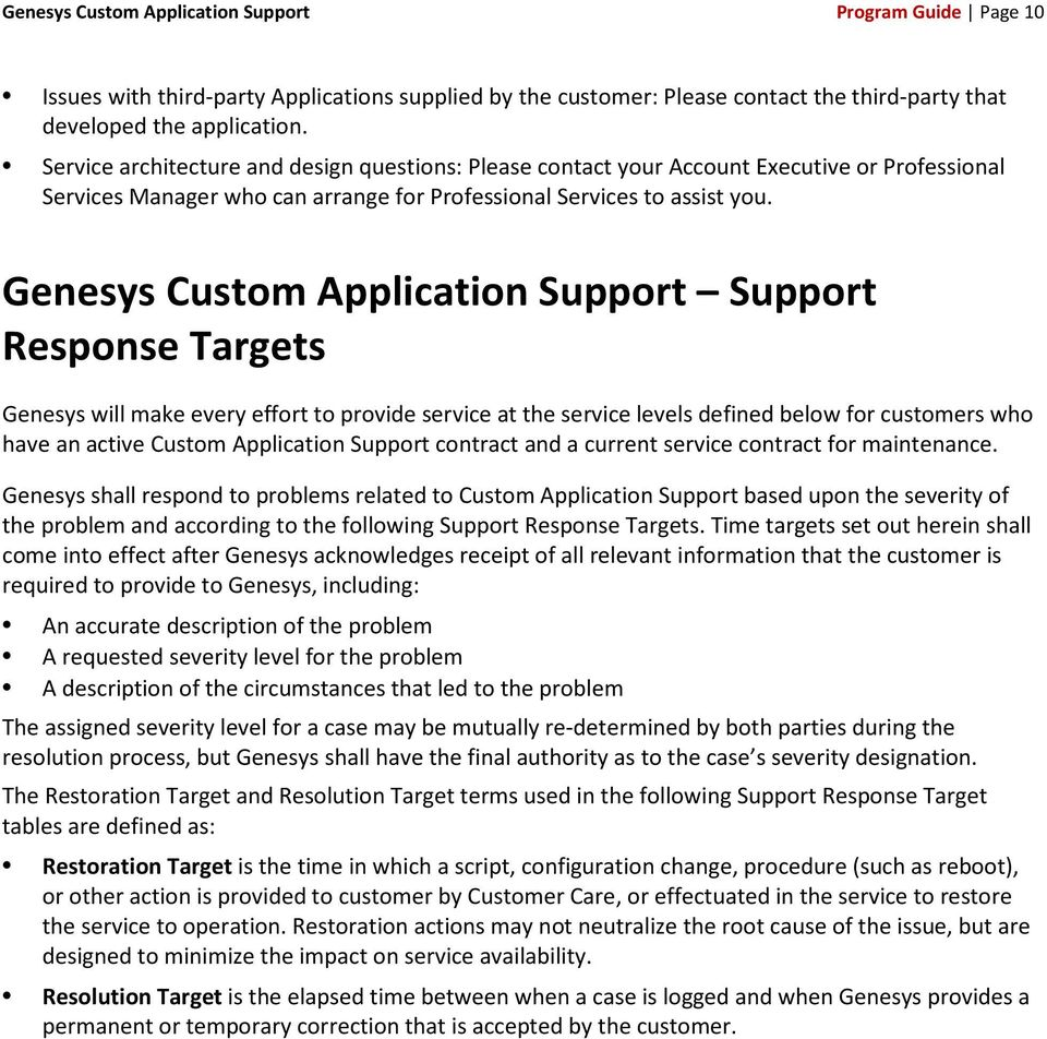 Genesys Custom Application Support Support Response Targets Genesys will make every effort to provide service at the service levels defined below for customers who have an active Custom Application