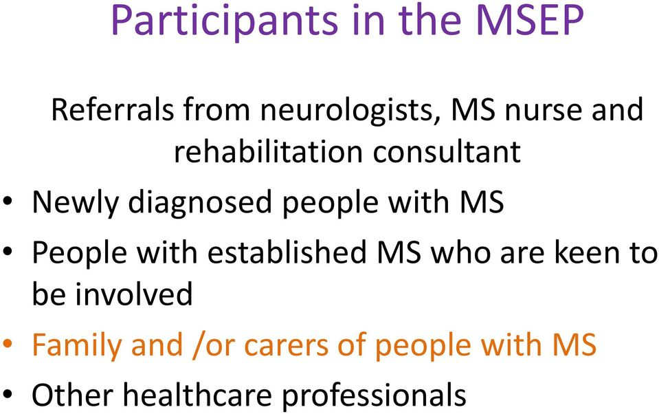 People with established MS who are keen to be involved Family