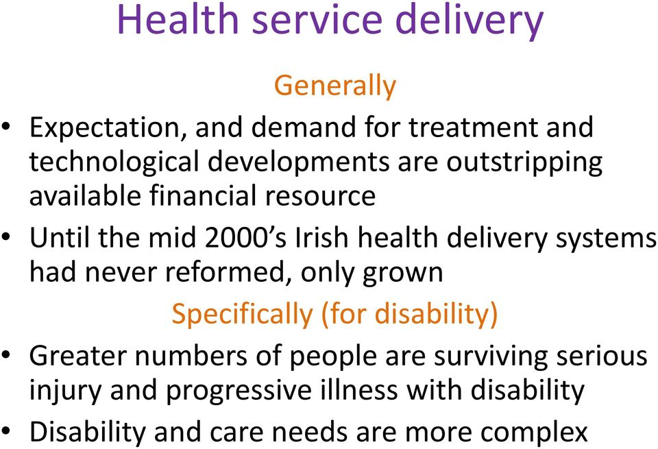 delivery systems had never reformed, only grown Specifically (for disability) Greater numbers of