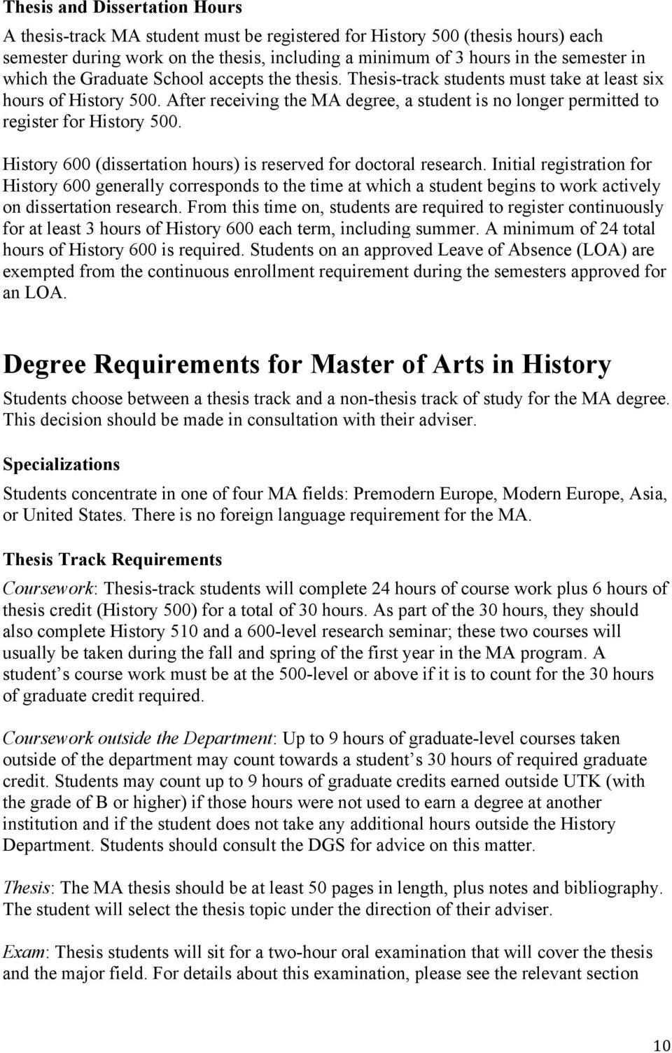 After receiving the MA degree, a student is no longer permitted to register for History 500. History 600 (dissertation hours) is reserved for doctoral research.