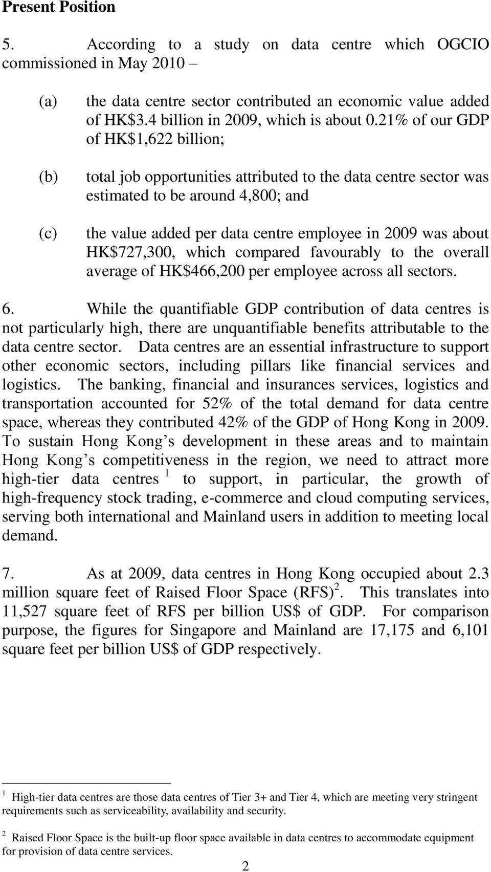 21% of our GDP of HK$1,622 billion; total job opportunities attributed to the data centre sector was estimated to be around 4,800; and the value added per data centre employee in 2009 was about