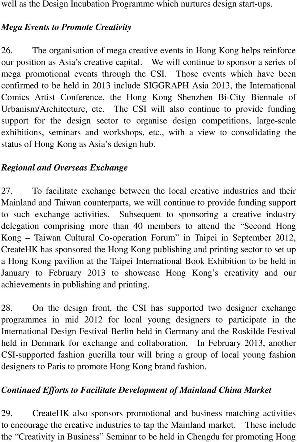 Those events which have been confirmed to be held in 2013 include SIGGRAPH Asia 2013, the International Comics Artist Conference, the Hong Kong Shenzhen Bi-City Biennale of Urbanism/Architecture, etc.