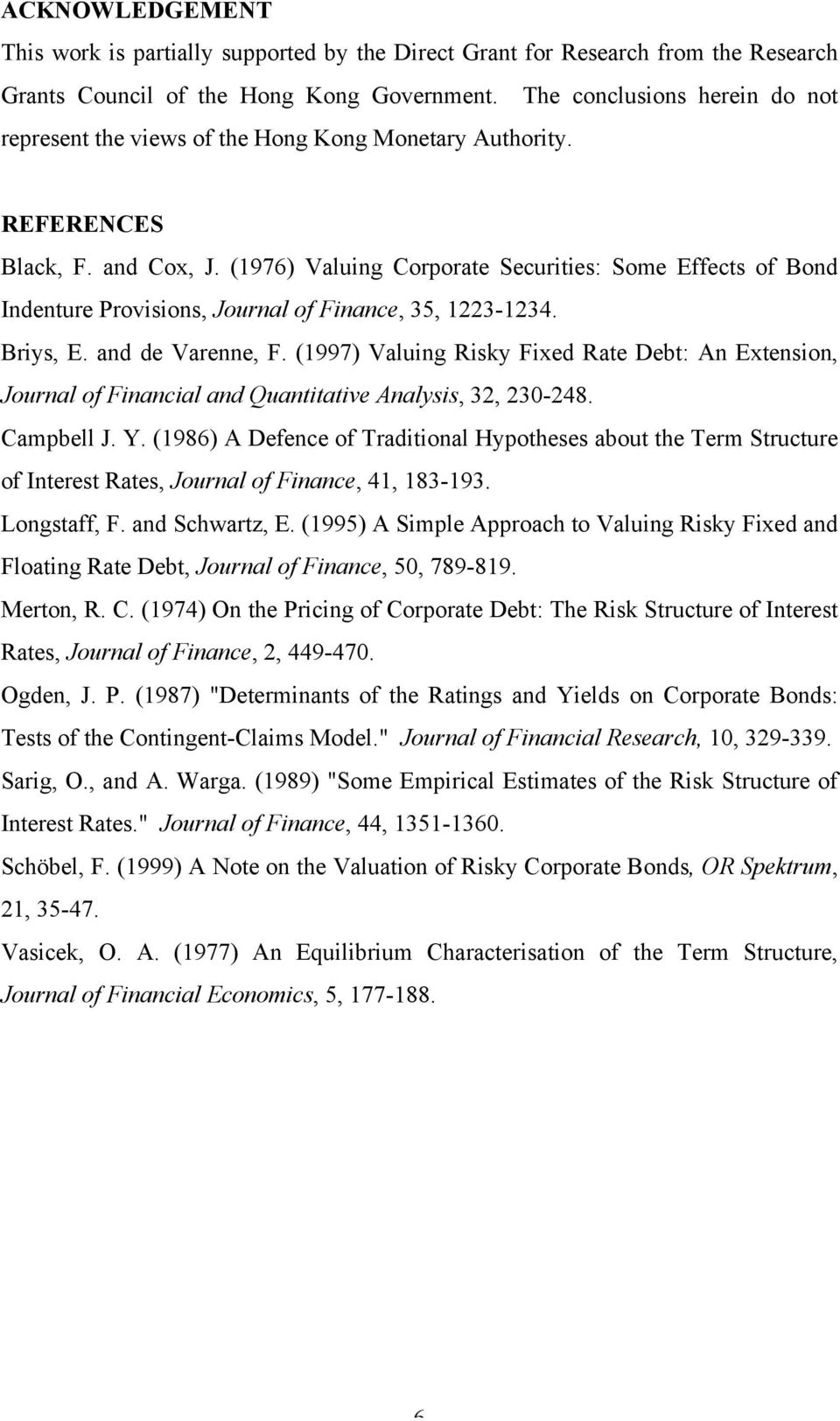 (976) Valuing Copoate euities: ome Effets of Bond Indentue Povisions, Jounal of Finane, 5, -4. Biys, E. and de Vaenne, F.