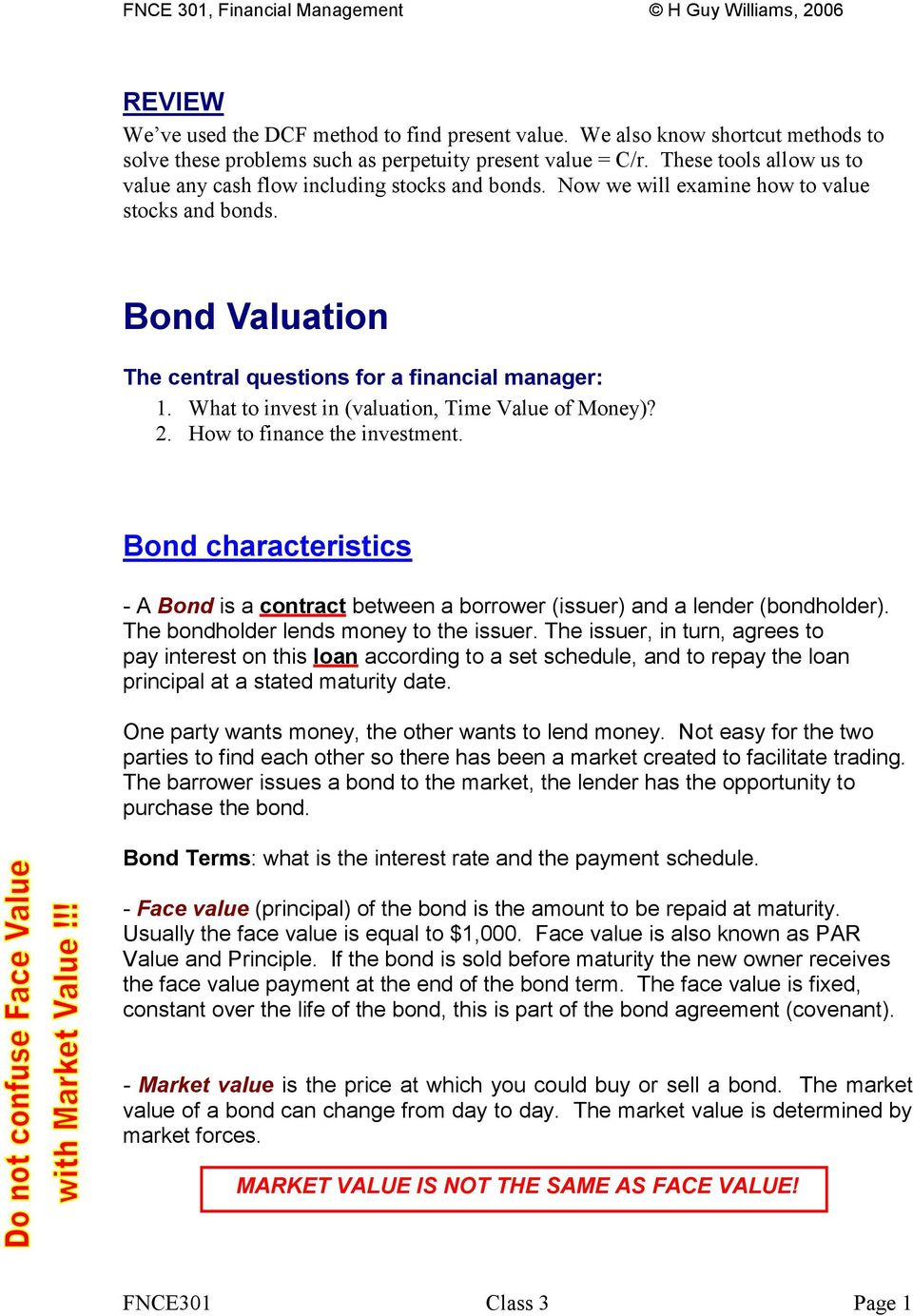 What to invest in (valuation, Time Value of Money)? 2. How to finance the investment. Bond characteristics - A Bond is a contract between a borrower (issuer) and a lender (bondholder).
