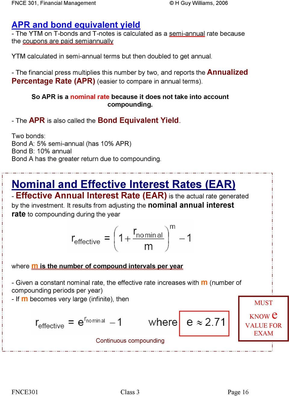 So APR is a nominal rate because it does not take into account compounding. - The APR is also called the Bond Equivalent Yield.