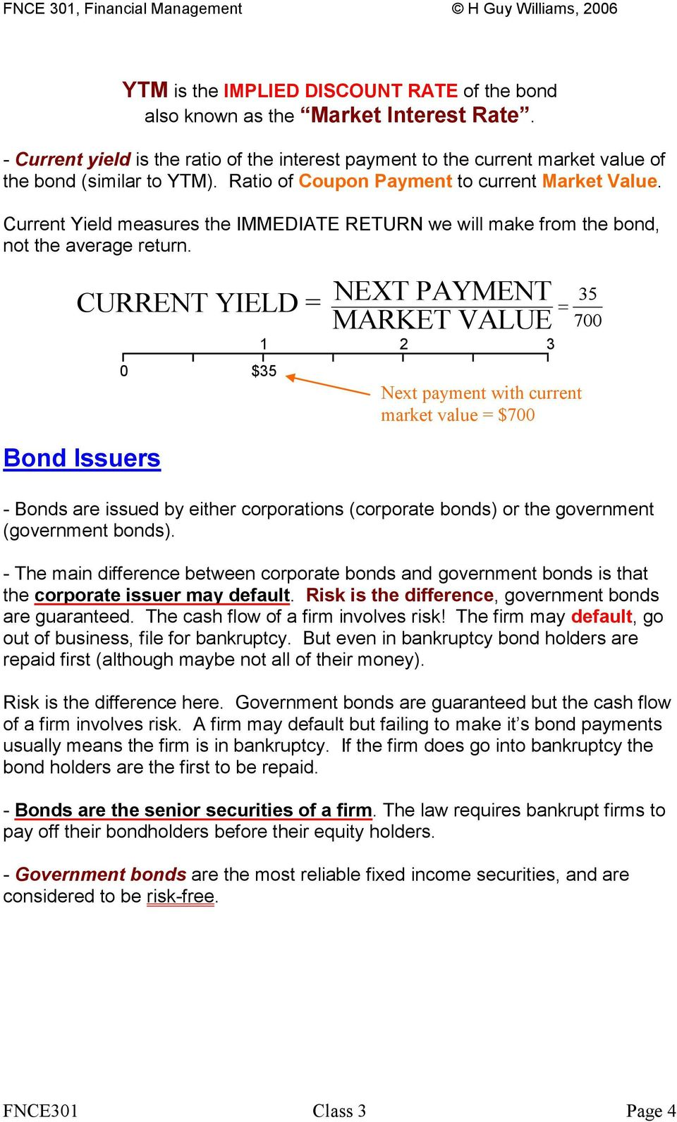 NEXT PAYMENT CURRENT YIELD = MARKET VALUE Bond Issuers 0 $35 1 2 3 Next payment with current market value = $700 35 700 - Bonds are issued by either corporations (corporate bonds) or the government