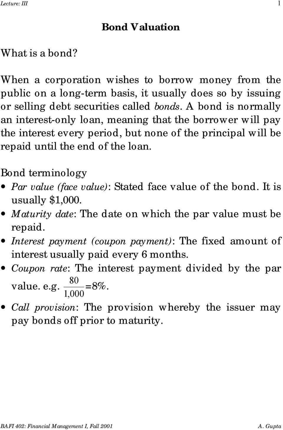 Bond terminology Par value (face value): Stated face value of the bond. It is usually $1,000. Maturity date: The date on which the par value must be repaid.
