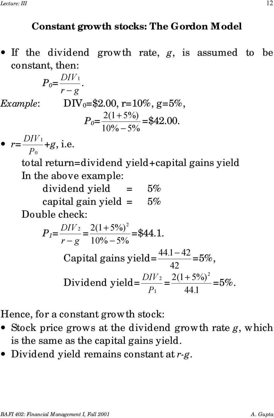 capital gain yield = 5% Double check: P 1 = DIV 2 = r g 2 21 ( + 5%) 10% 5% =$44.1. Capital gains yield= Dividend yield= DIV P1 44. 1 42 42 2 21 ( + 5%) = 44.