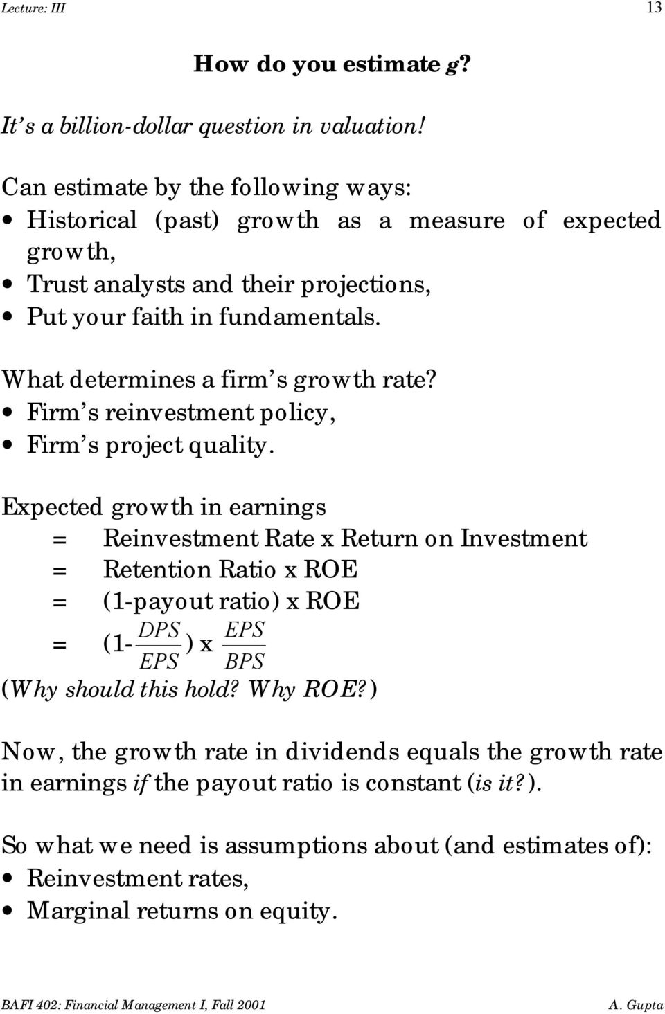 What determines a firm s growth rate? Firm s reinvestment policy, Firm s project quality.