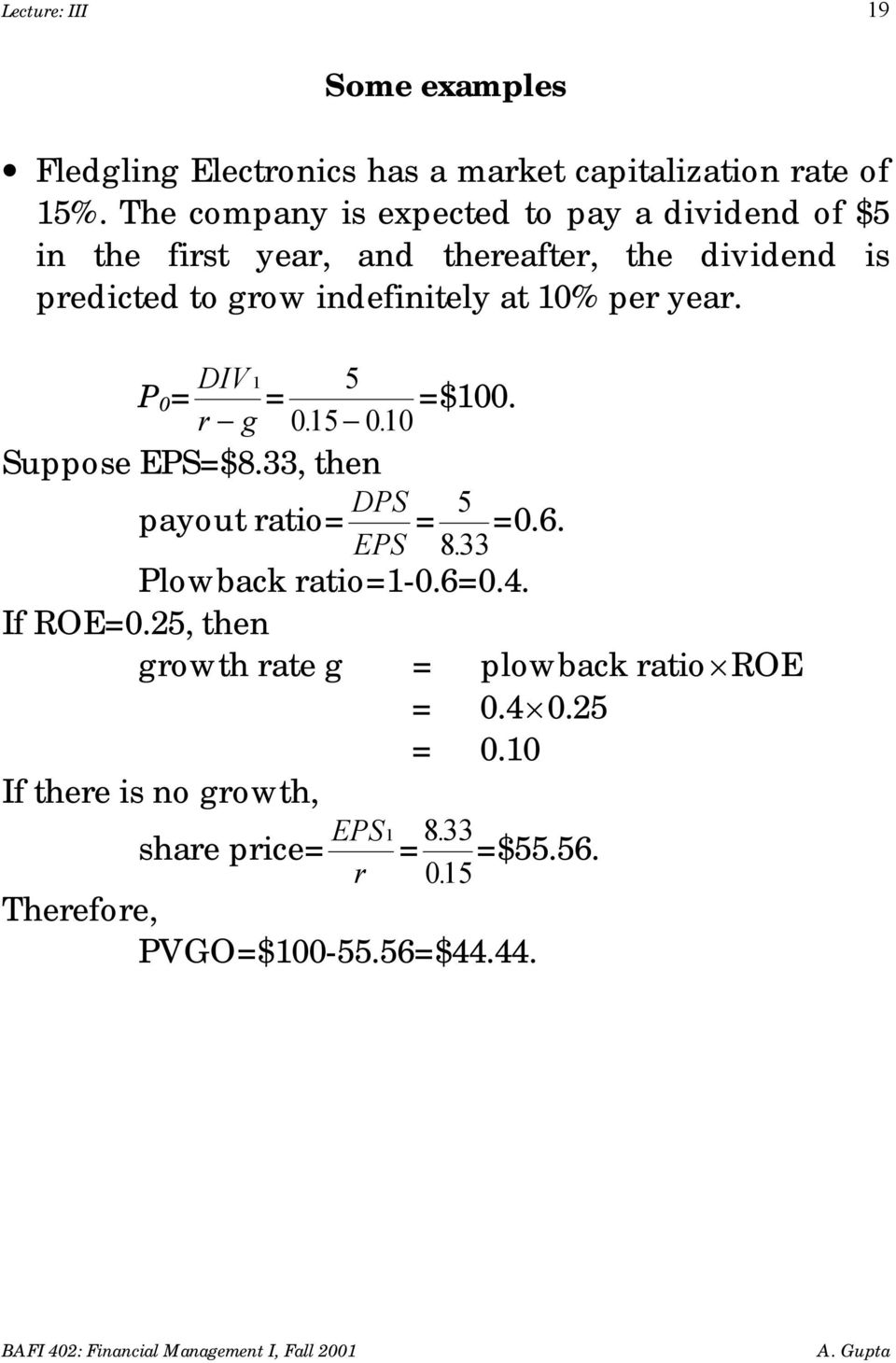10% per year. P 0 = DIV 1 r g = 5 =$100. 015. 010. Suppose EPS=$8.33, then payout ratio= DPS =0.6. EPS = 5 833. Plowback ratio=1-0.