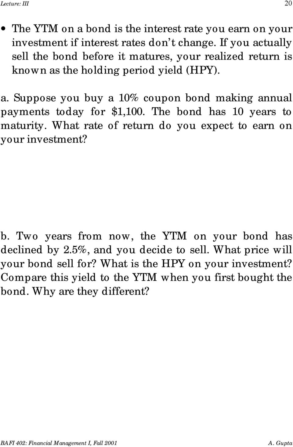 The bond has 10 years to maturity. What rate of return do you expect to earn on your investment? b. Two years from now, the YTM on your bond has declined by 2.