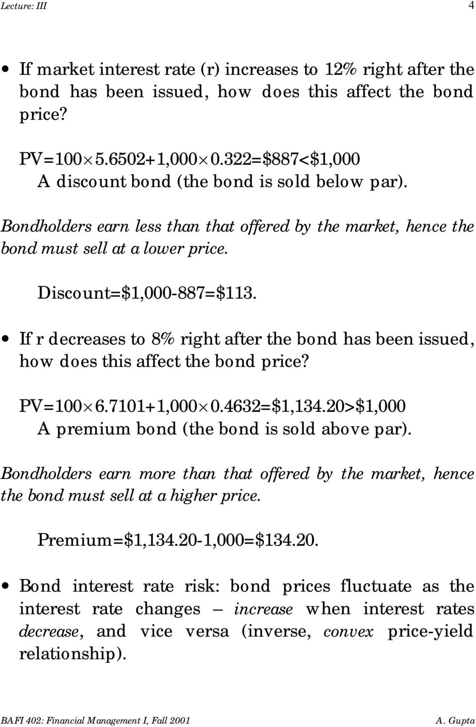 If r decreases to 8% right after the bond has been issued, how does this affect the bond price? PV=100 6.7101+1,000 0.4632=$1,134.20>$1,000 A premium bond (the bond is sold above par).