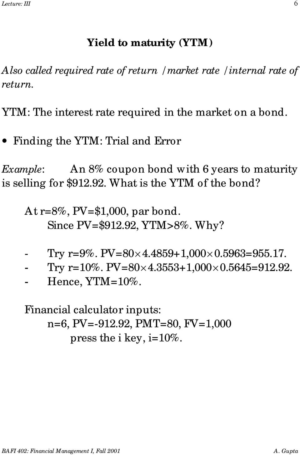 Finding the YTM: Trial and Error Example: An 8% coupon bond with 6 years to maturity is selling for $912.92. What is the YTM of the bond?