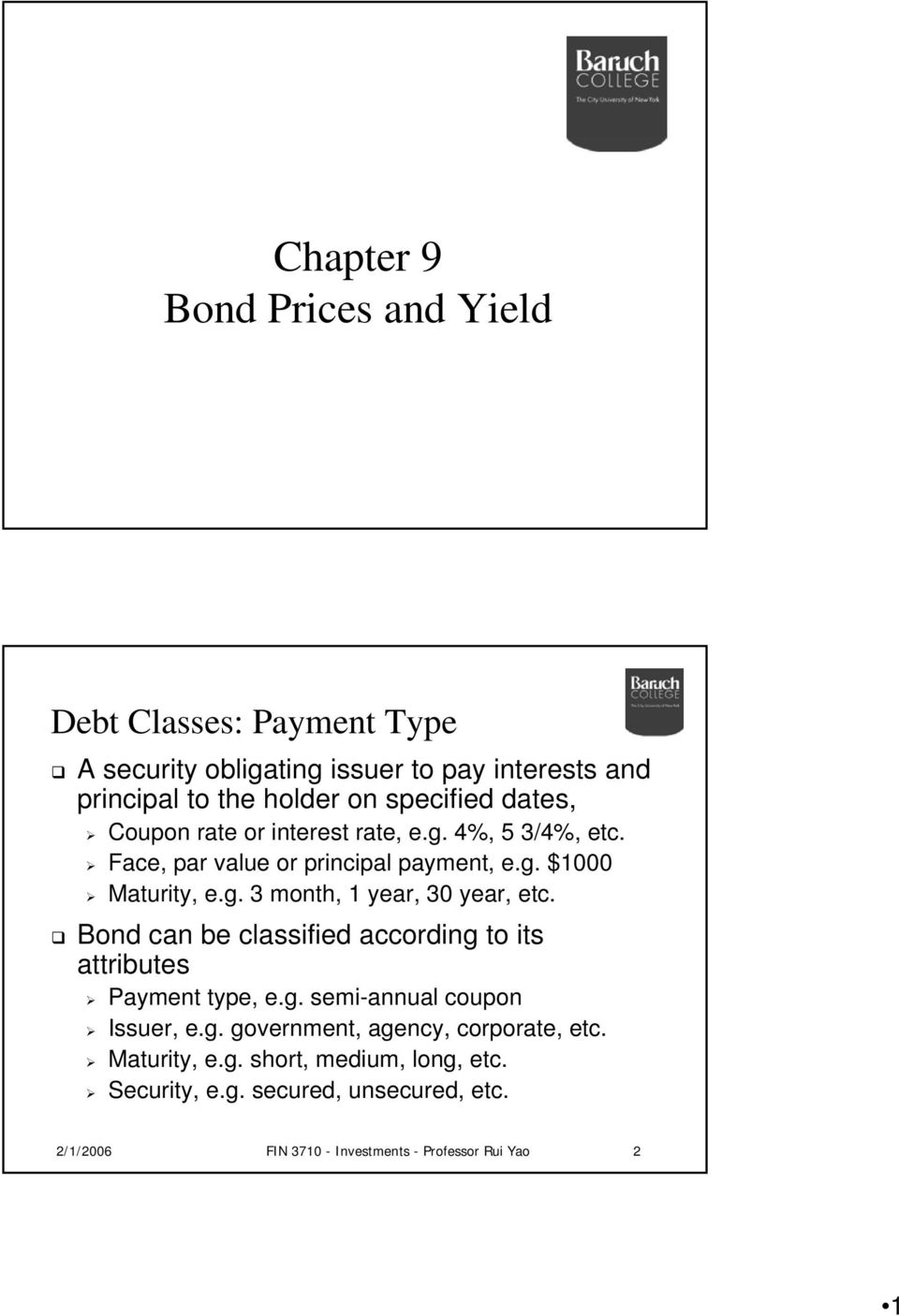 Bond can be classified according o is aribues Paymen ype, e.g. semi-annual coupon Issuer, e.g. governmen, agency, corporae, ec.