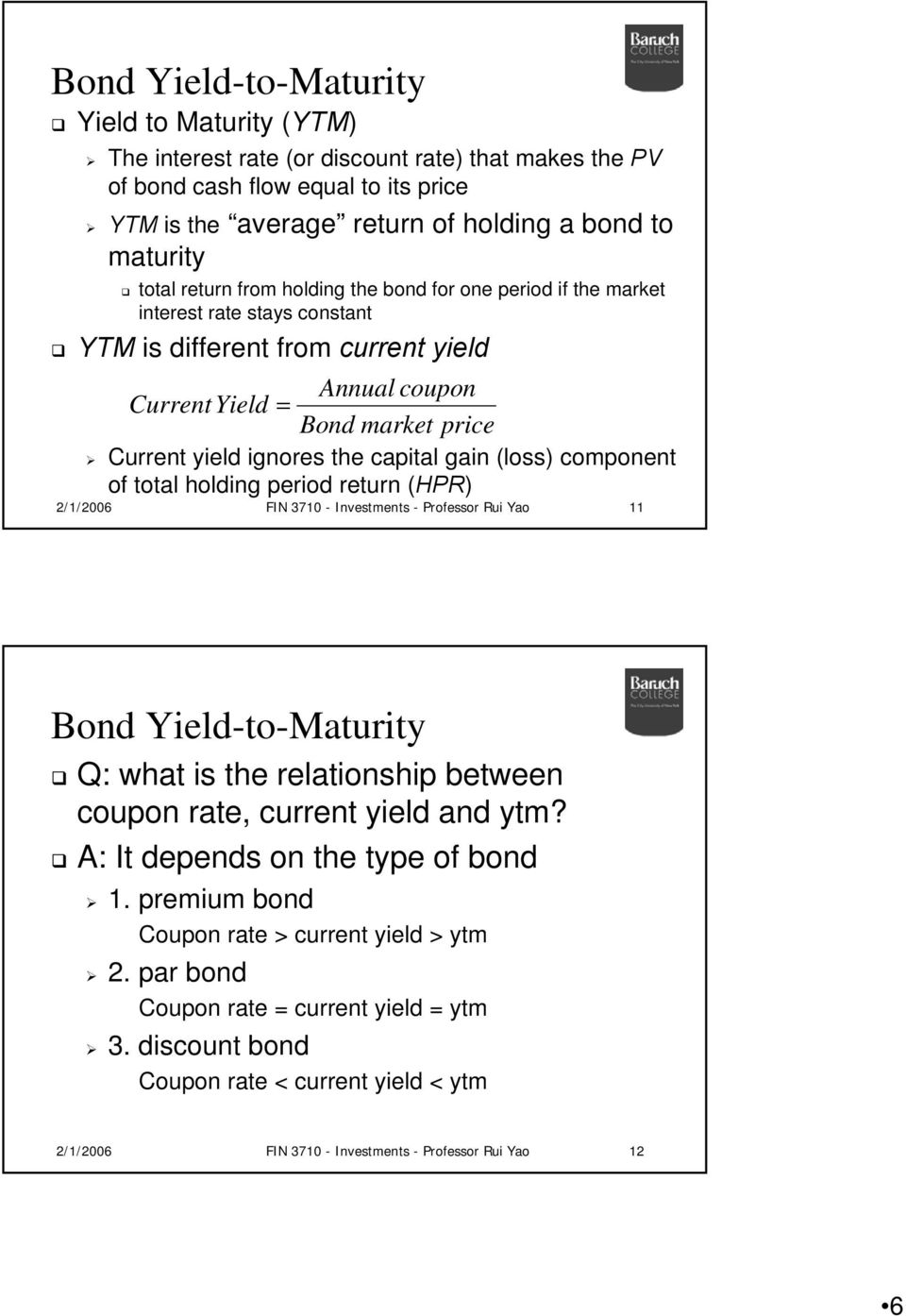oal holding period reurn (HPR) 2/1/2006 FIN 3710 - Invesmens - Professor Rui Yao 11 Bond Yield-o-Mauriy Q: wha is he relaionship beween coupon rae, curren yield and ym?