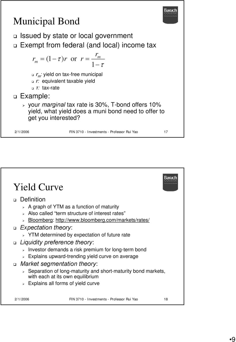 2/1/2006 FIN 3710 - Invesmens - Professor Rui Yao 17 Yield Curve Definiion A graph of YM as a funcion of mauriy Also called erm srucure of ineres raes Bloomberg: hp://www.bloomberg.