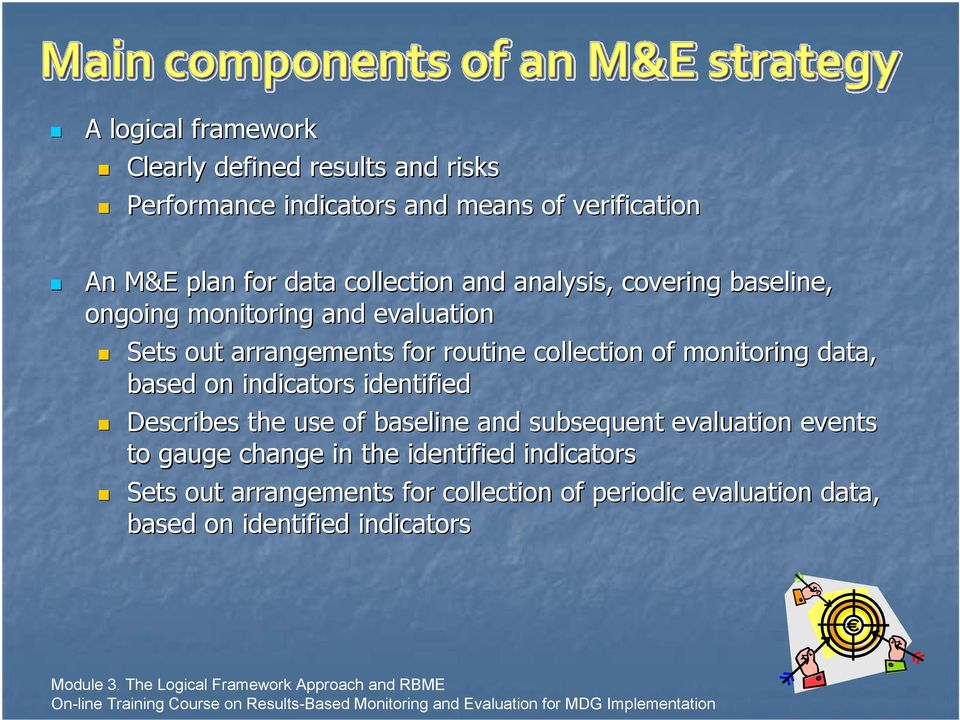 monitoring data, based on indicators identified Describes the use of baseline and subsequent evaluation events to gauge