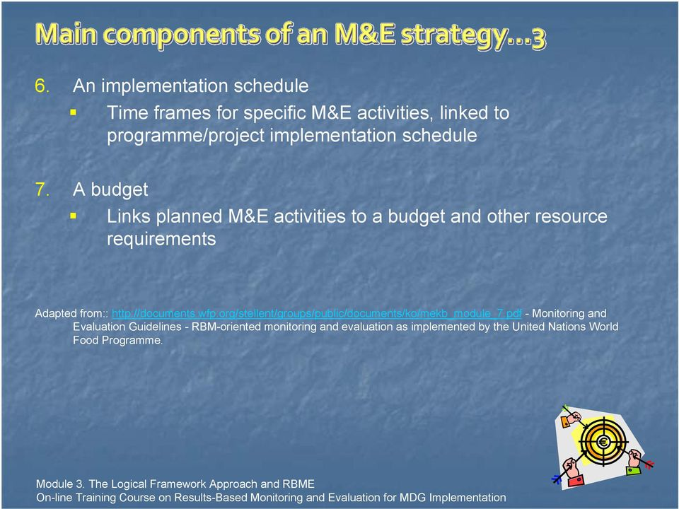 A budget Links planned M&E activities to a budget and other resource requirements Adapted from::