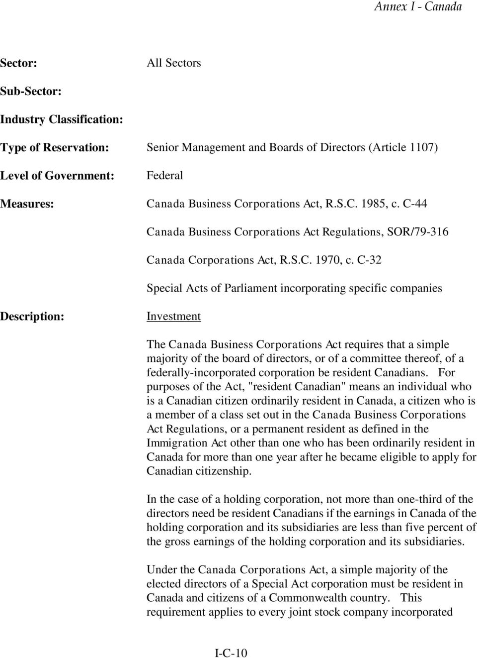 C-32 Special Acts of Parliament incorporating specific companies Investment The Canada Business Corporations Act requires that a simple majority of the board of directors, or of a committee thereof,