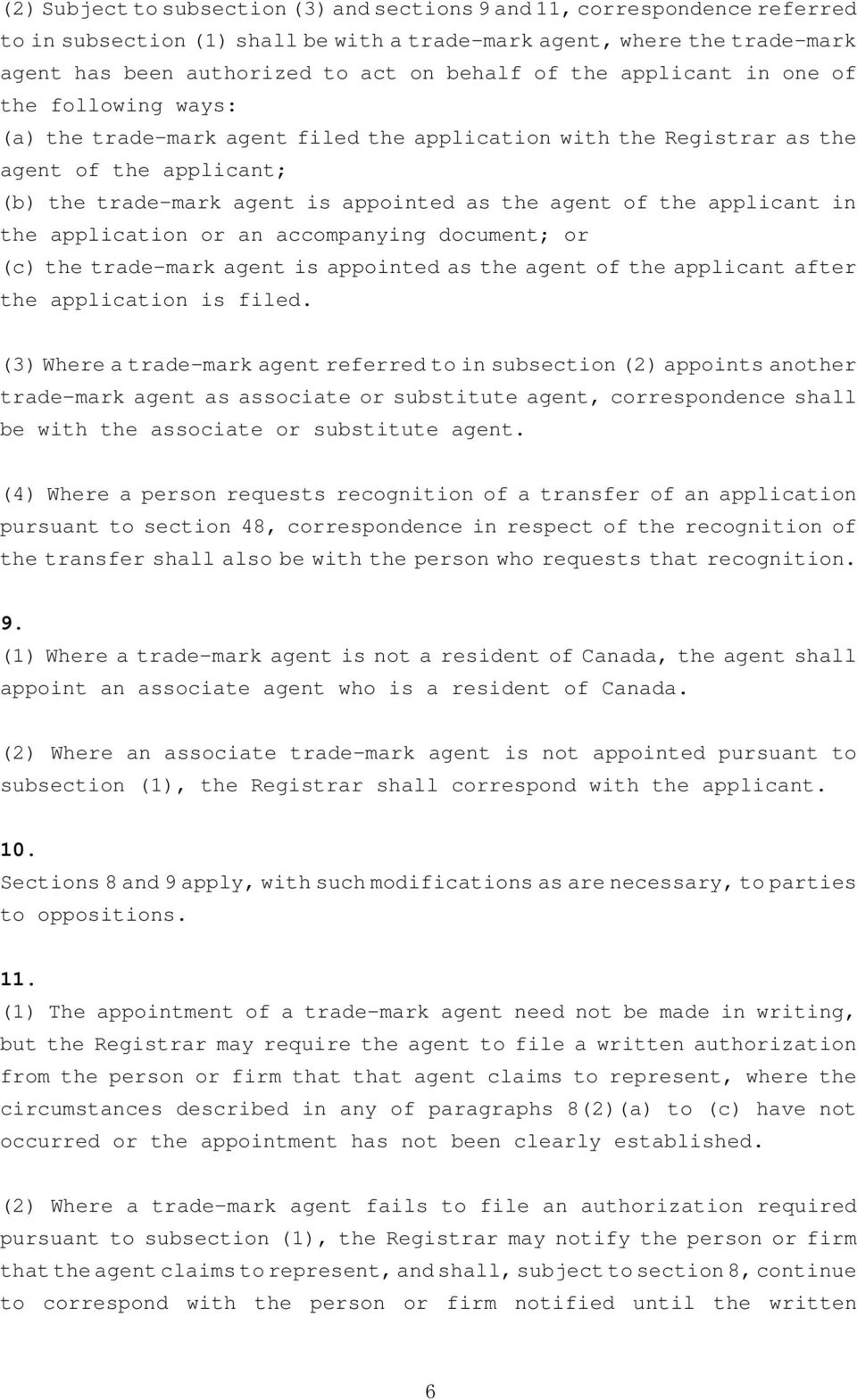 applicant in the application or an accompanying document; or (c) the trade-mark agent is appointed as the agent of the applicant after the application is filed.