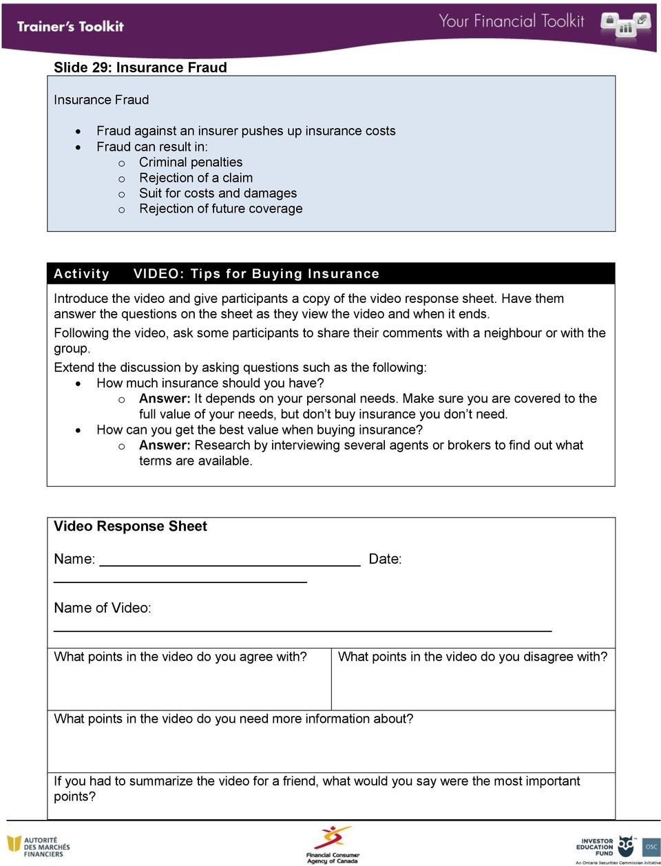 Have them answer the questions on the sheet as they view the video and when it ends. Following the video, ask some participants to share their comments with a neighbour or with the group.