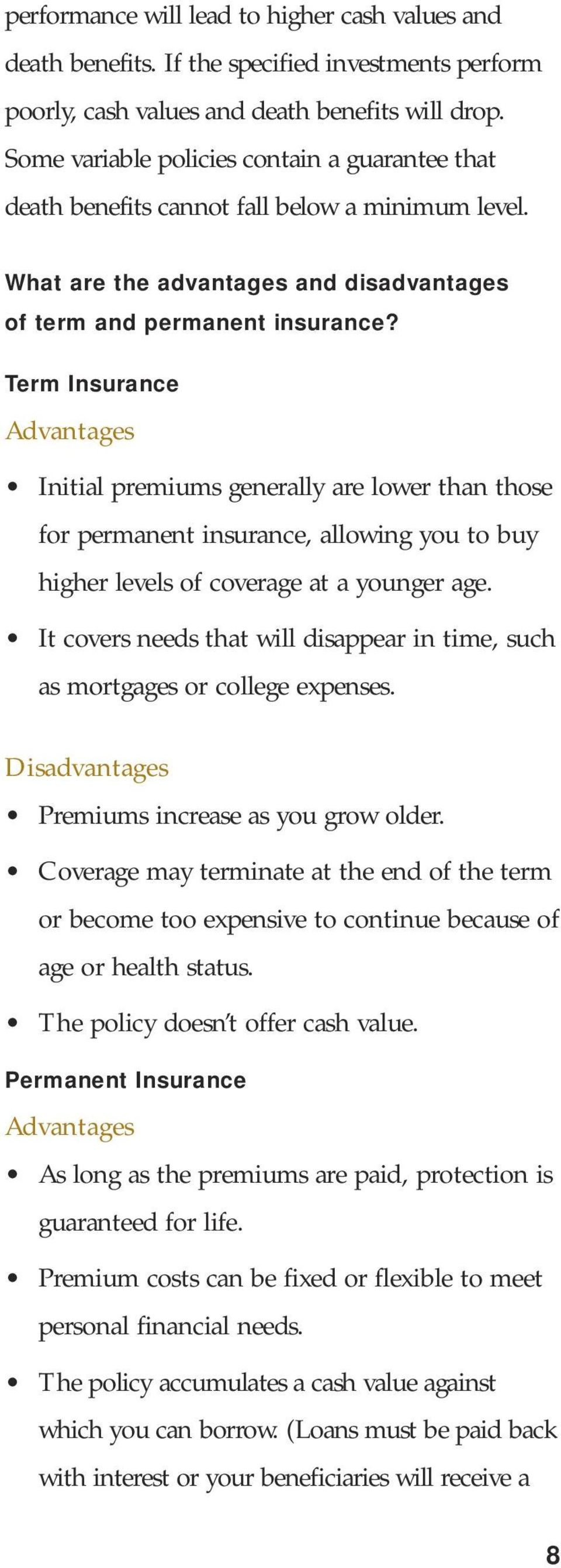 Term Insurance Advantages Initial premiums generally are lower than those for permanent insurance, allowing you to buy higher levels of coverage at a younger age.