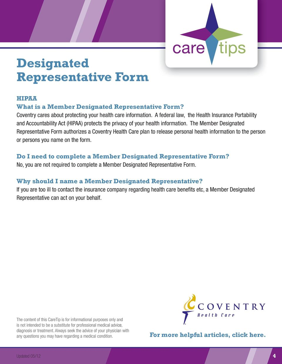 The Member Designated Representative Form authorizes a Coventry Health Care plan to release personal health information to the person or persons you name on the form.