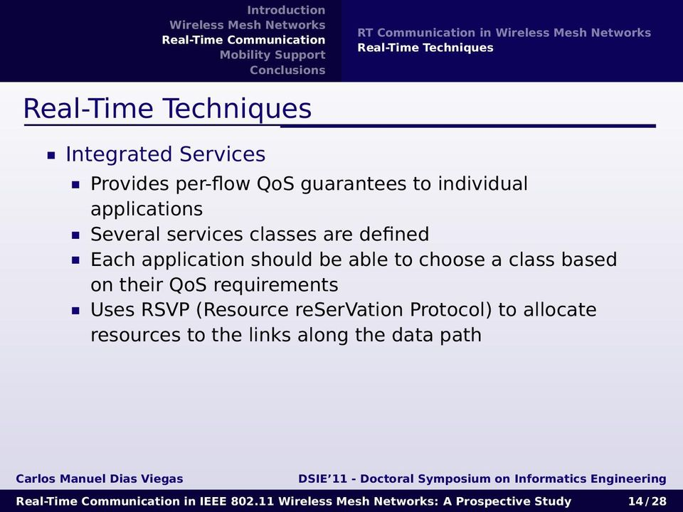 should be able to choose a class based on their QoS requirements Uses RSVP (Resource reservation