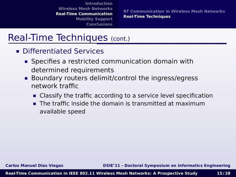 Boundary routers delimit/control the ingress/egress network traffic Classify the traffic according to a
