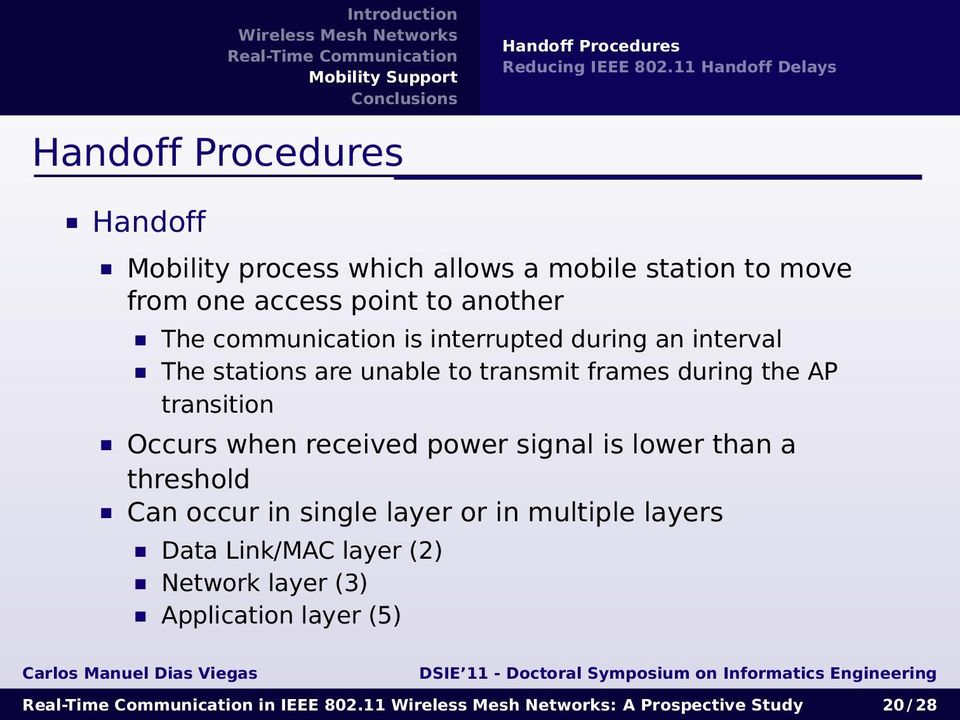 communication is interrupted during an interval The stations are unable to transmit frames during the AP transition Occurs