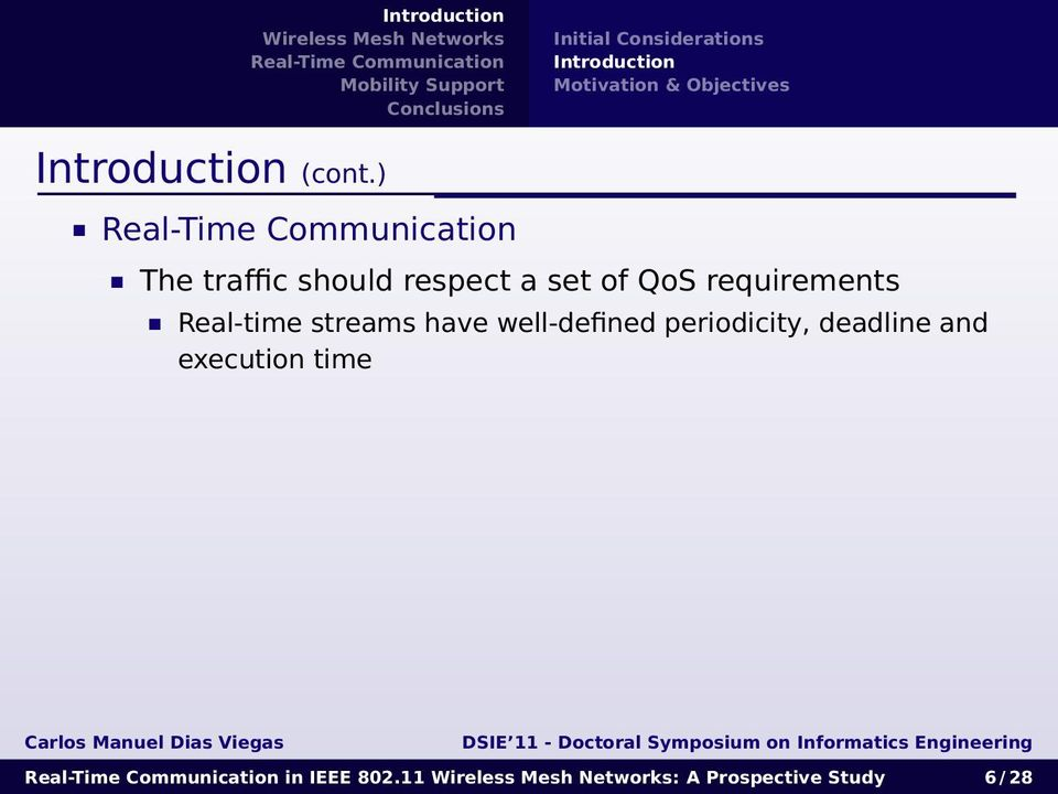 ) The traffic should respect a set of QoS requirements