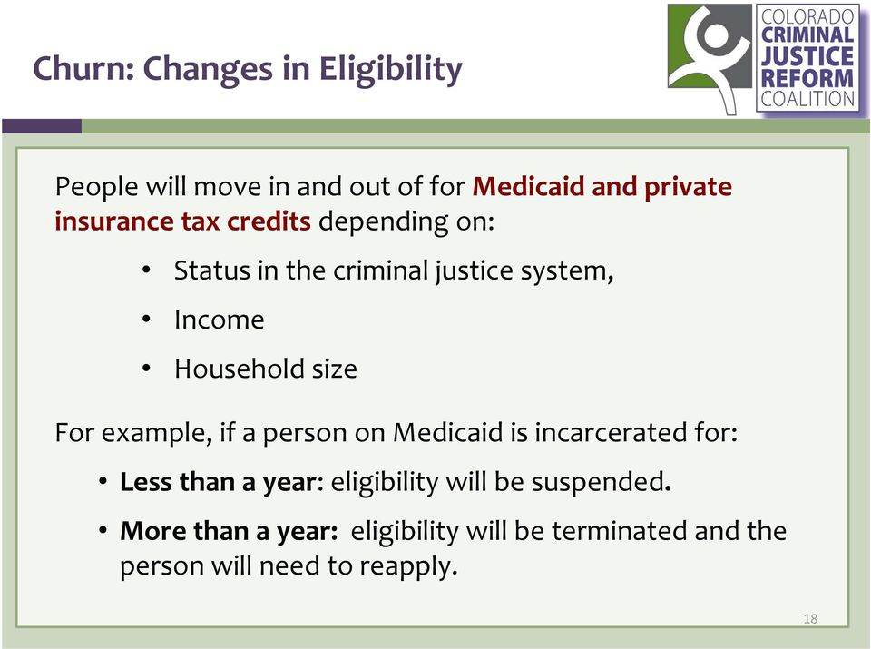 size For example, if a person on Medicaid is incarcerated for: Less than a year: eligibility