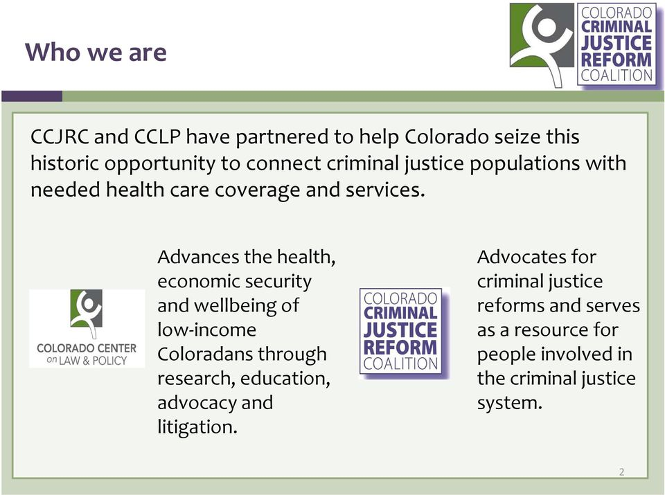 Advances the health, economic security and wellbeing of low income Coloradans through research, education,